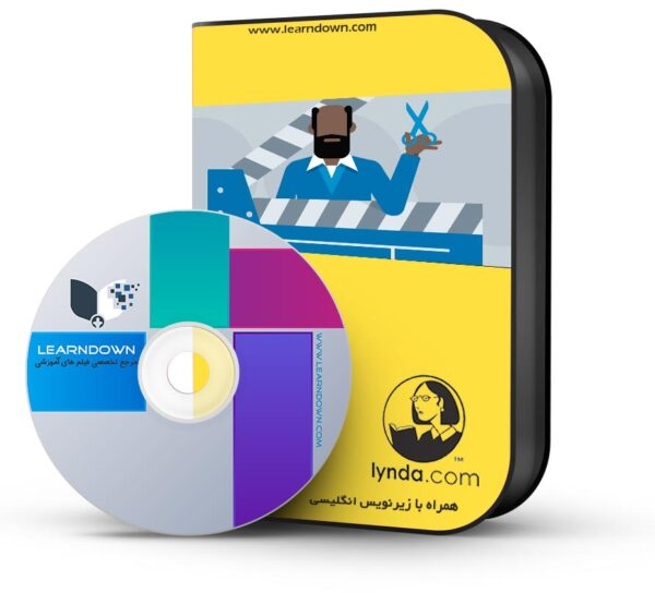 آموزش مبانی ویدئو : هنر ویرایش  – Foundations of Video: The Art of Editing